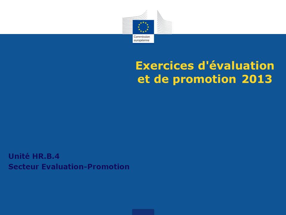 Exercices d évaluation et de promotion 2013 Unité HR.B.4 Secteur Evaluation-Promotion