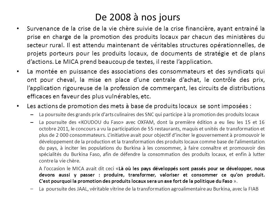 De 2008 à nos jours Survenance de la crise de la vie chère suivie de la crise financière, ayant entrainé la prise en charge de la promotion des produi