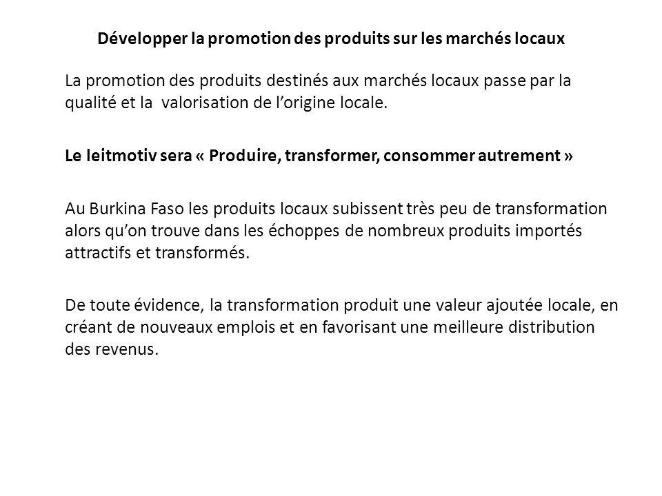 Développer la promotion des produits sur les marchés locaux La promotion des produits destinés aux marchés locaux passe par la qualité et la valorisat