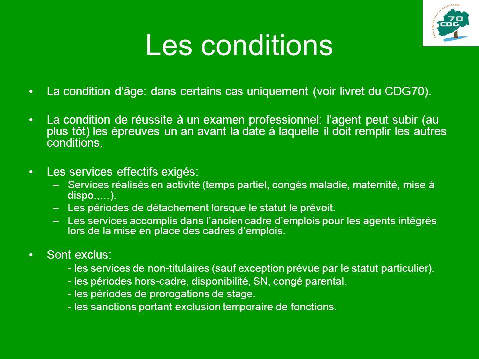 Les conditions La condition dâge: dans certains cas uniquement (voir livret du CDG70). La condition de réussite à un examen professionnel: lagent peut