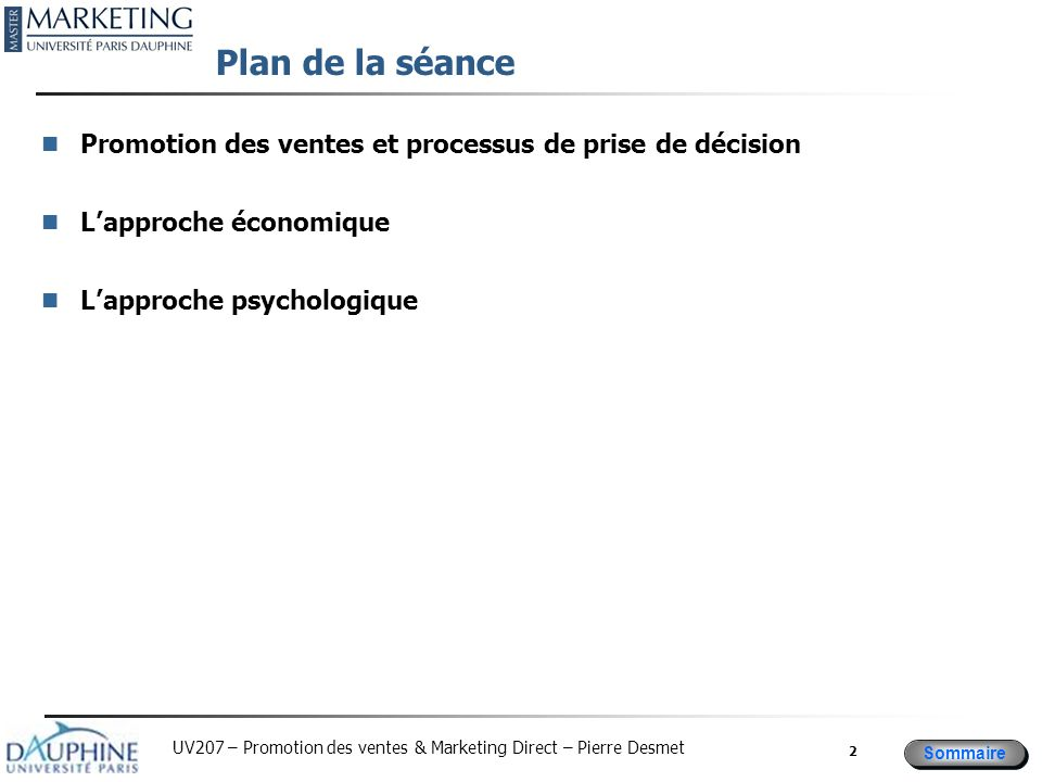Sommaire UV207 – Promotion des ventes & Marketing Direct – Pierre Desmet 2 Plan de la séance Promotion des ventes et processus de prise de décision La