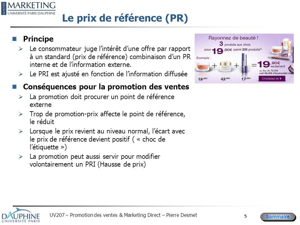 Sommaire UV207 – Promotion des ventes & Marketing Direct – Pierre Desmet Le prix de référence (PR) Principe Le consommateur juge lintérêt dune offre p