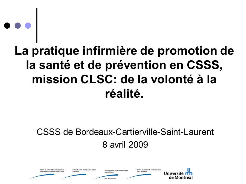 La pratique infirmière de promotion de la santé et de prévention en CSSS, mission CLSC: de la volonté à la réalité. CSSS de Bordeaux-Cartierville-Sain