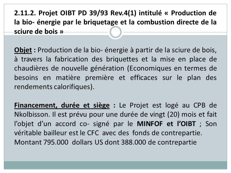 2.11.2. Projet OIBT PD 39/93 Rev.4(1) intitulé « Production de la bio- énergie par le briquetage et la combustion directe de la sciure de bois » Objet