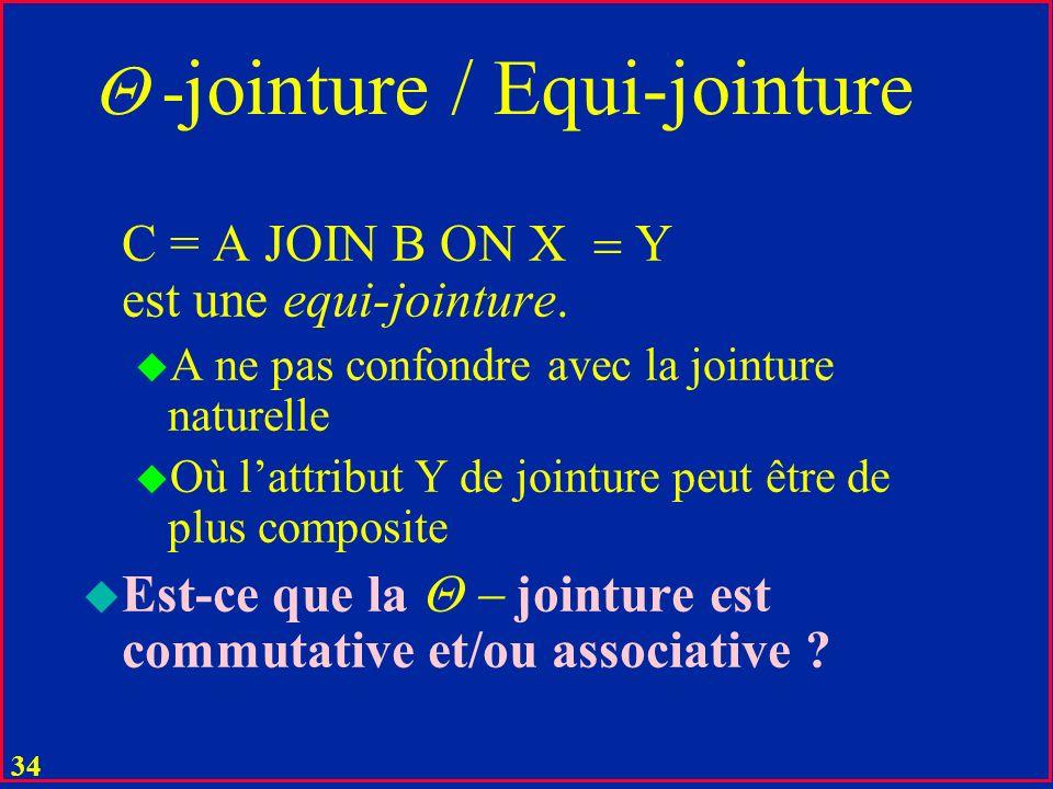 33 -jointure u Table C égale à : C = ( A TIMES B ) WHERE X Y est la jointure de tables A(X,...) et B (Y,...). X et Y ne sont pas ici composites et La