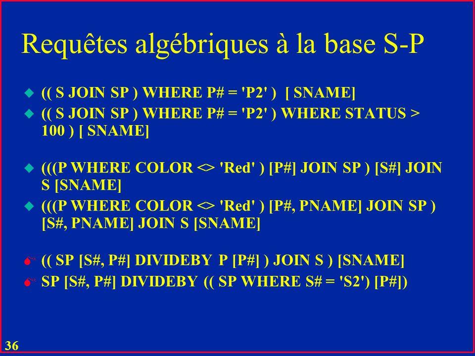 35 Division u Table C ( X ) notée: A DIVIDEBY B est une division de tables A (X, Y) et B (Y) ssi C contient tous les tuples ( x ) tels que ( y ) B, (