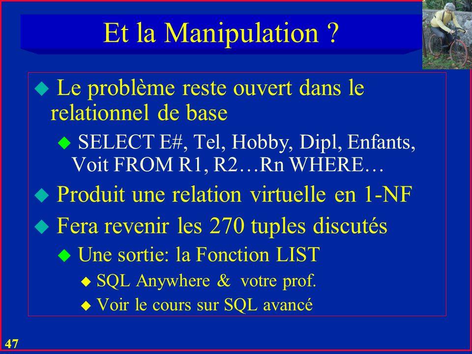 46 Solutions pour la Conception u Empirisme et Expérience u UML u Théorie Mathématique u Normalisation en i-NF ; i > 1 et BCNF u Surtout BCNF et 4-NF