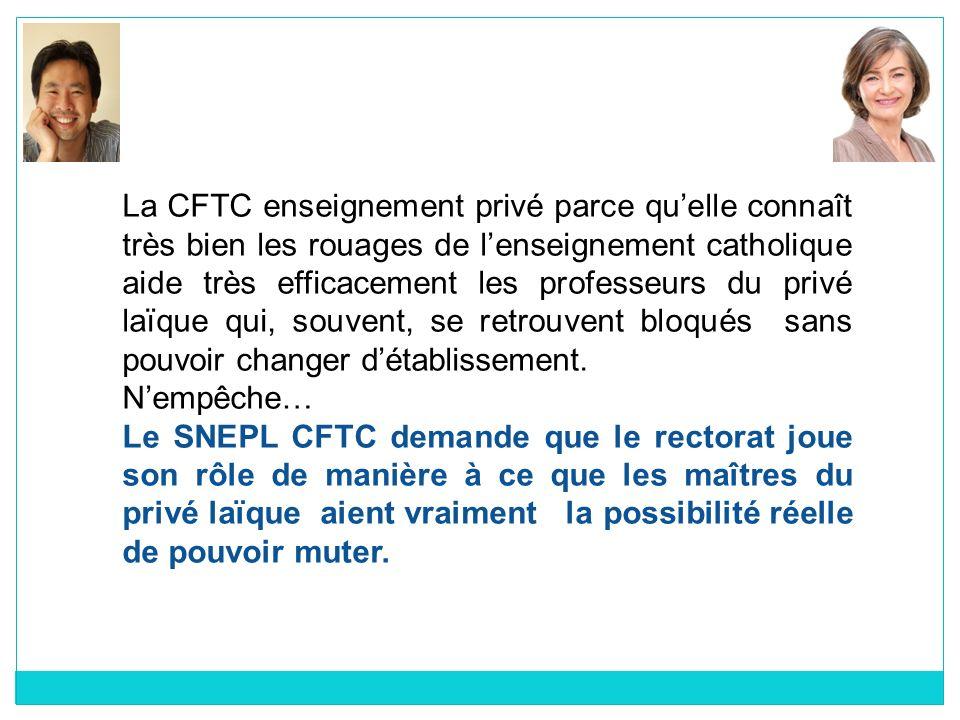 La CFTC enseignement privé parce quelle connaît très bien les rouages de lenseignement catholique aide très efficacement les professeurs du privé laïq