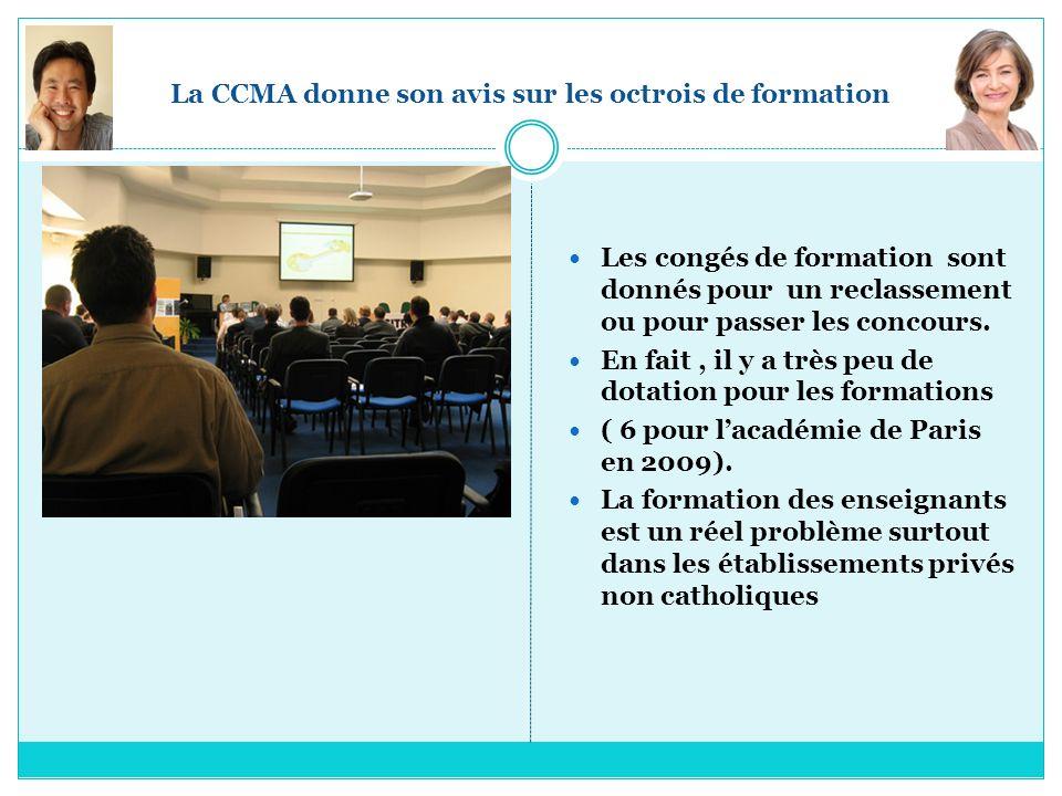 La CCMA donne son avis sur les octrois de formation Les congés de formation sont donnés pour un reclassement ou pour passer les concours. En fait, il
