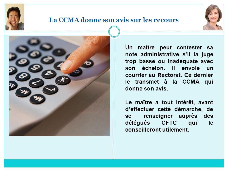 La CCMA donne son avis sur les recours Un maître peut contester sa note administrative sil la juge trop basse ou inadéquate avec son échelon. Il envoi