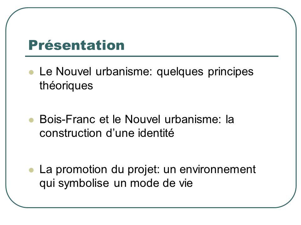 Présentation Le Nouvel urbanisme: quelques principes théoriques Bois-Franc et le Nouvel urbanisme: la construction dune identité La promotion du proje