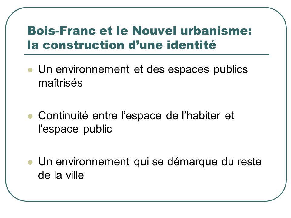 Bois-Franc et le Nouvel urbanisme: la construction dune identité Un environnement et des espaces publics maîtrisés Continuité entre lespace de lhabite