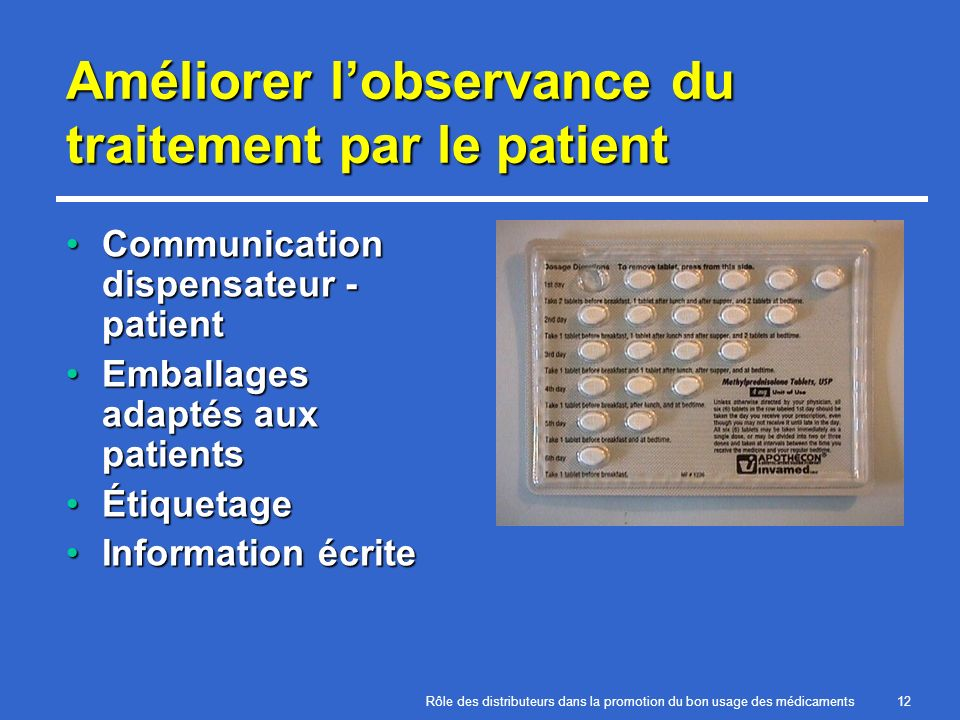 Rôle des distributeurs dans la promotion du bon usage des médicaments12 Améliorer lobservance du traitement par le patient Communication dispensateur