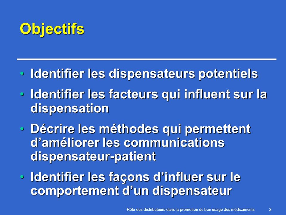 Rôle des distributeurs dans la promotion du bon usage des médicaments2 Objectifs Identifier les dispensateurs potentielsIdentifier les dispensateurs p