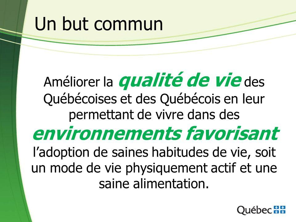 Améliorer la qualité de vie des Québécoises et des Québécois en leur permettant de vivre dans des environnements favorisant ladoption de saines habitudes de vie, soit un mode de vie physiquement actif et une saine alimentation.