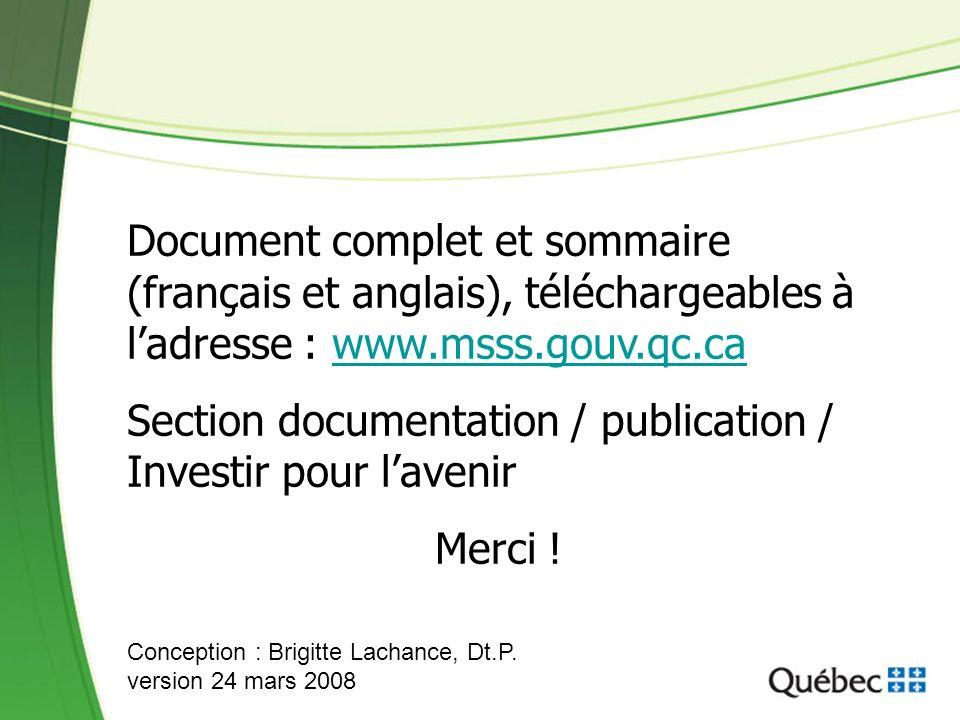 Document complet et sommaire (français et anglais), téléchargeables à ladresse : www.msss.gouv.qc.cawww.msss.gouv.qc.ca Section documentation / publication / Investir pour lavenir Merci .