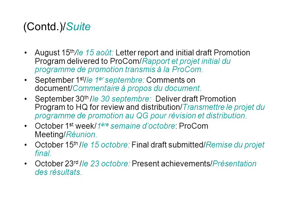 (Contd.)/Suite August 15 th /le 15 août: Letter report and initial draft Promotion Program delivered to ProCom/Rapport et projet initial du programme de promotion transmis à la ProCom.