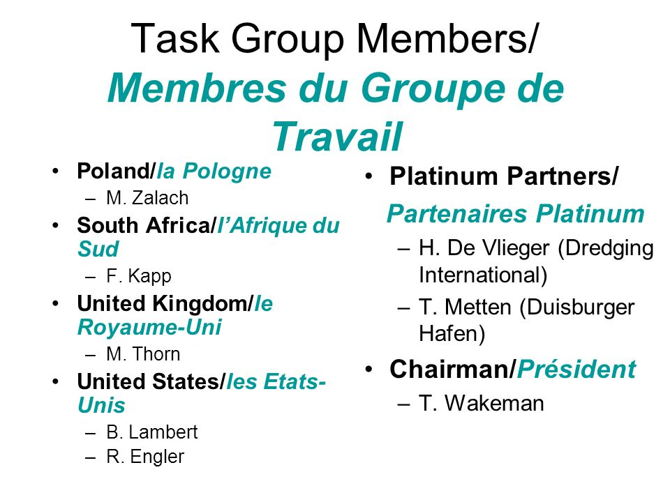 Task Group Members/ Membres du Groupe de Travail Poland/la Pologne –M. Zalach South Africa/lAfrique du Sud –F. Kapp United Kingdom/le Royaume-Uni –M.