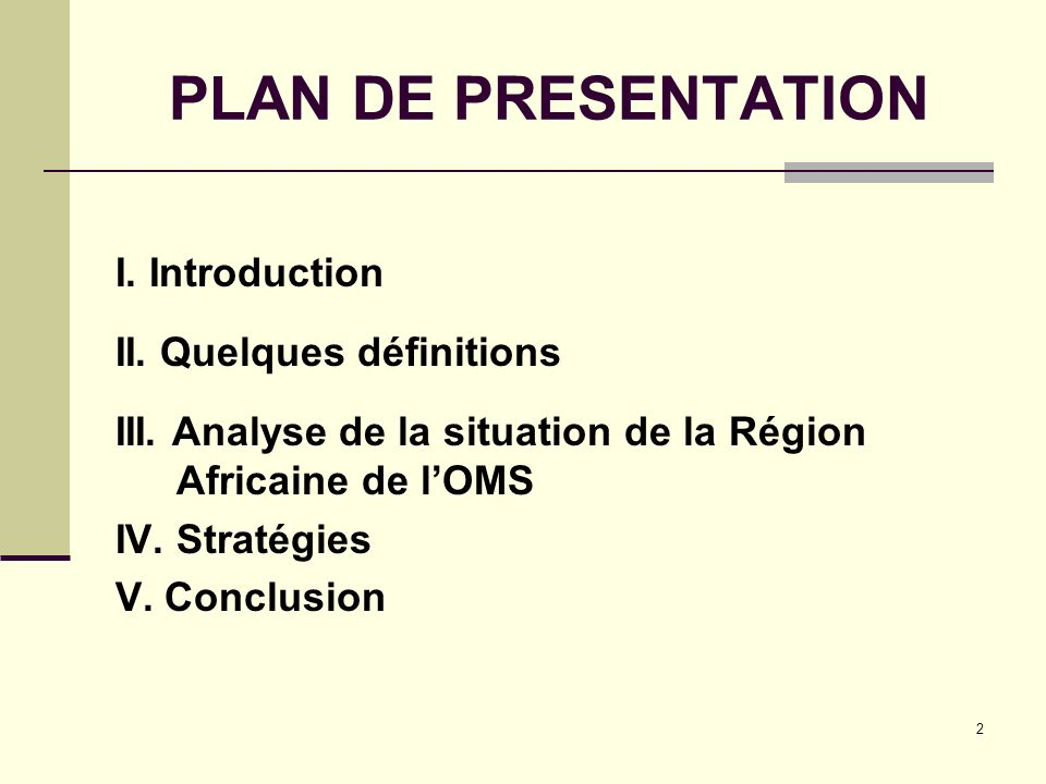 2 PLAN DE PRESENTATION I. Introduction II. Quelques définitions III. Analyse de la situation de la Région Africaine de lOMS IV. Stratégies V. Conclusi