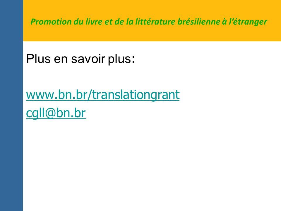 Plus en savoir plus : www.bn.br/translationgrant cgll@bn.br Promotion du livre et de la littérature brésilienne à létranger