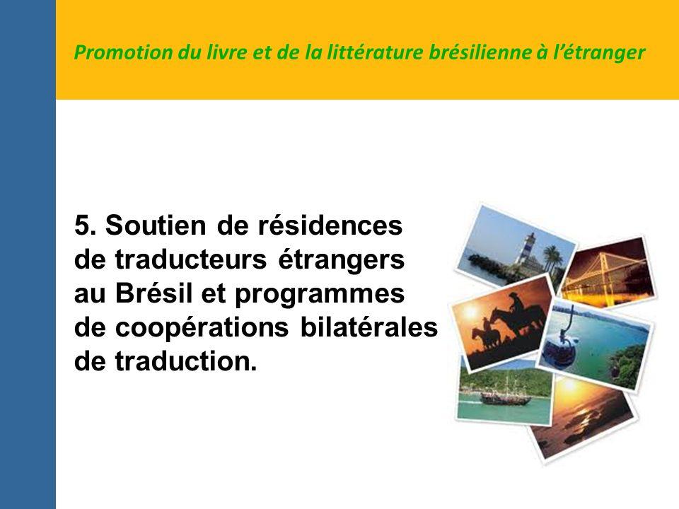 5. Soutien de résidences de traducteurs étrangers au Brésil et programmes de coopérations bilatérales de traduction. Promotion du livre et de la litté