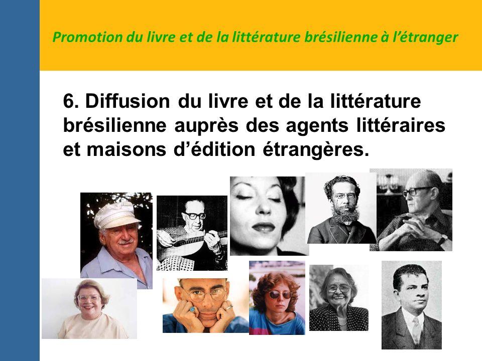 6. Diffusion du livre et de la littérature brésilienne auprès des agents littéraires et maisons dédition étrangères. Promotion du livre et de la litté