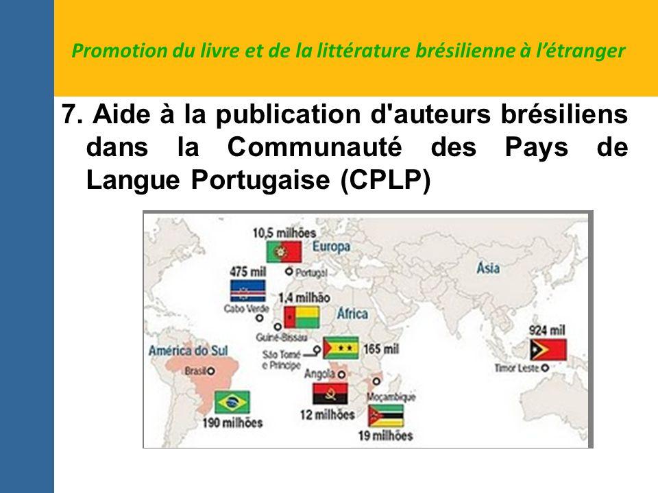 7. Aide à la publication d'auteurs brésiliens dans la Communauté des Pays de Langue Portugaise (CPLP) Promotion du livre et de la littérature brésilie