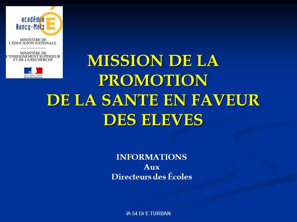 IA 54 Dr E.TURBAN MISSION DE LA PROMOTION DE LA SANTE EN FAVEUR DES ELEVES INFORMATIONS Aux Directeurs des Écoles