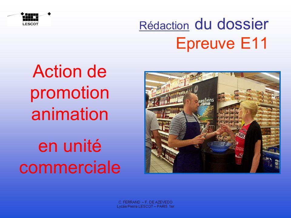 C. FERRAND – F. DE AZEVEDO Lycée Pierre LESCOT – PARIS 1er Rédaction du dossier Epreuve E11 Action de promotion animation en unité commerciale