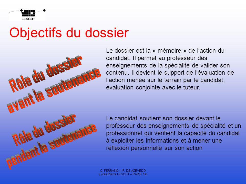 C. FERRAND – F. DE AZEVEDO Lycée Pierre LESCOT – PARIS 1er Objectifs du dossier Le dossier est la « mémoire » de laction du candidat. Il permet au pro
