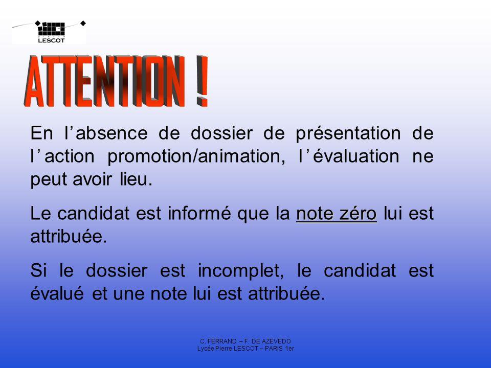 C. FERRAND – F. DE AZEVEDO Lycée Pierre LESCOT – PARIS 1er En labsence de dossier de présentation de laction promotion/animation, lévaluation ne peut