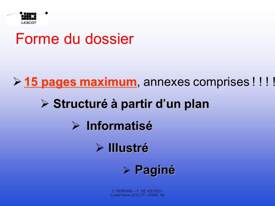 C. FERRAND – F. DE AZEVEDO Lycée Pierre LESCOT – PARIS 1er Forme du dossier 15 pages maximum 15 pages maximum, annexes comprises ! ! ! ! Structuré à p