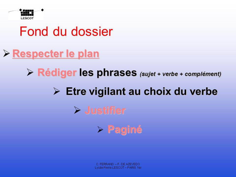 C. FERRAND – F. DE AZEVEDO Lycée Pierre LESCOT – PARIS 1er Fond du dossier Respecter le plan Rédiger les phrases (sujet + verbe + complément) Etre vig