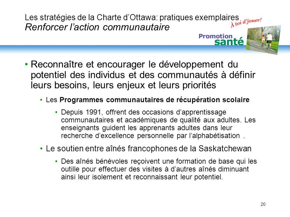 20 Les stratégies de la Charte dOttawa: pratiques exemplaires Renforcer laction communautaire Reconnaître et encourager le développement du potentiel