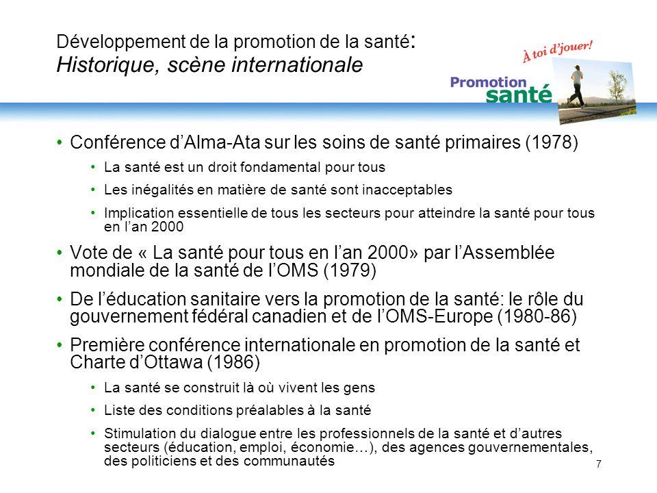 7 Développement de la promotion de la santé : Historique, scène internationale Conférence dAlma-Ata sur les soins de santé primaires (1978) La santé e