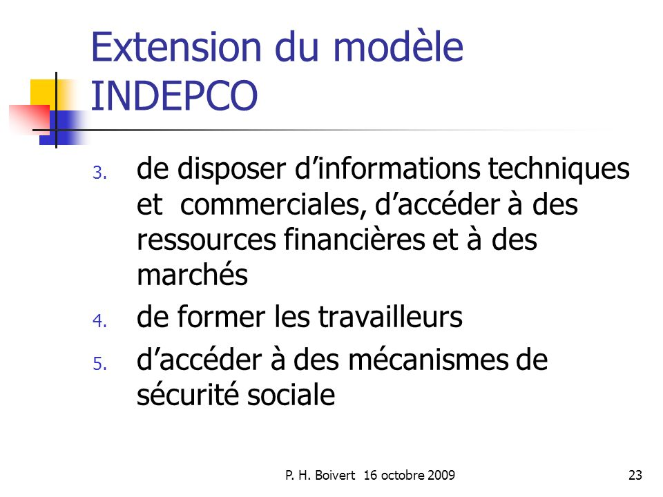 P. H. Boivert 16 octobre 200923 Extension du modèle INDEPCO 3. de disposer dinformations techniques et commerciales, daccéder à des ressources financi