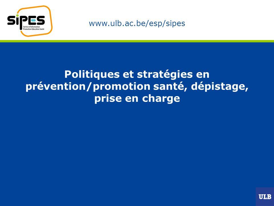 www.ulb.ac.be/esp/sipes Politiques et stratégies en prévention/promotion santé, dépistage, prise en charge