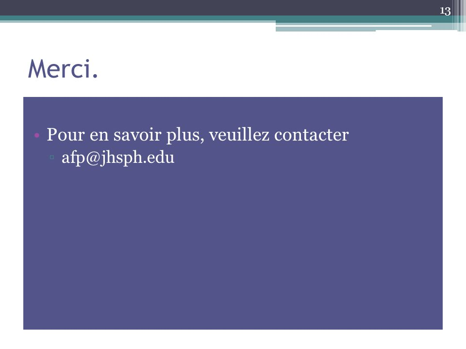 Merci. Pour en savoir plus, veuillez contacter afp@jhsph.edu 13