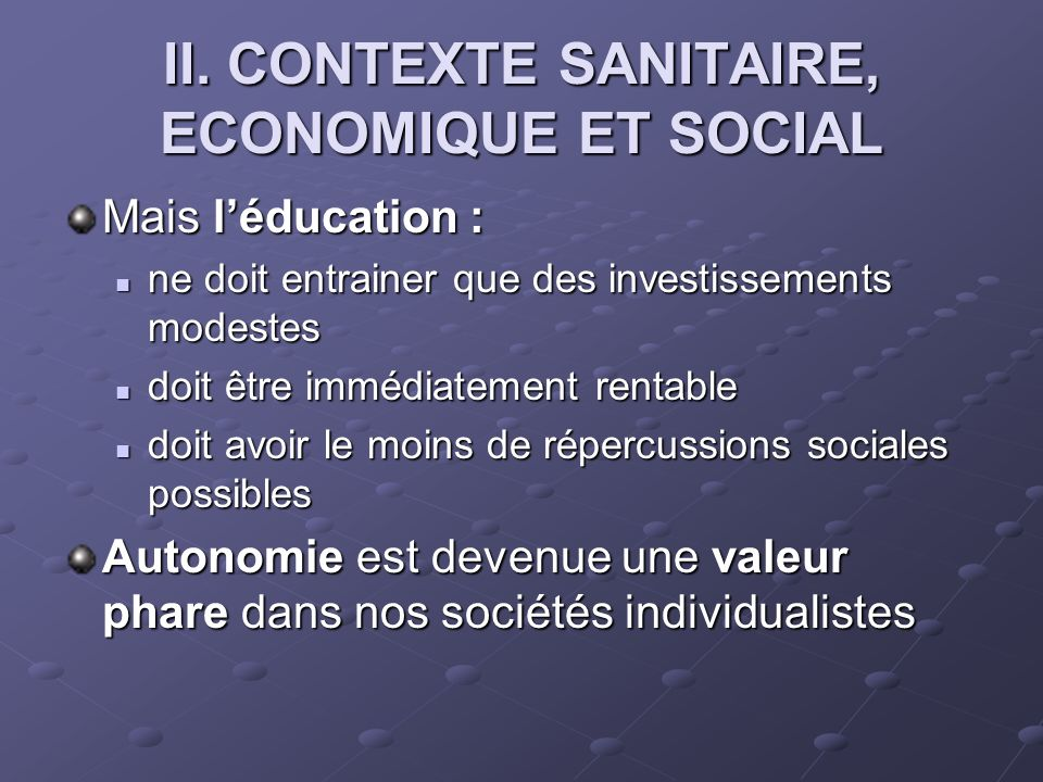 II. CONTEXTE SANITAIRE, ECONOMIQUE ET SOCIAL Mais léducation : ne doit entrainer que des investissements modestes ne doit entrainer que des investisse