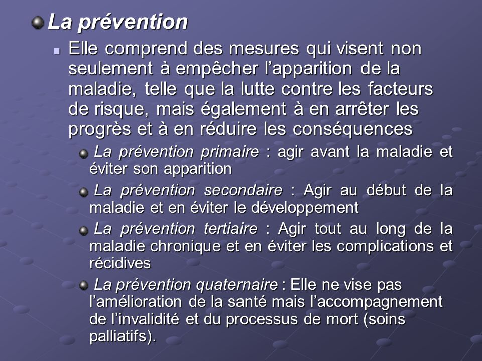 La prévention Elle comprend des mesures qui visent non seulement à empêcher lapparition de la maladie, telle que la lutte contre les facteurs de risqu