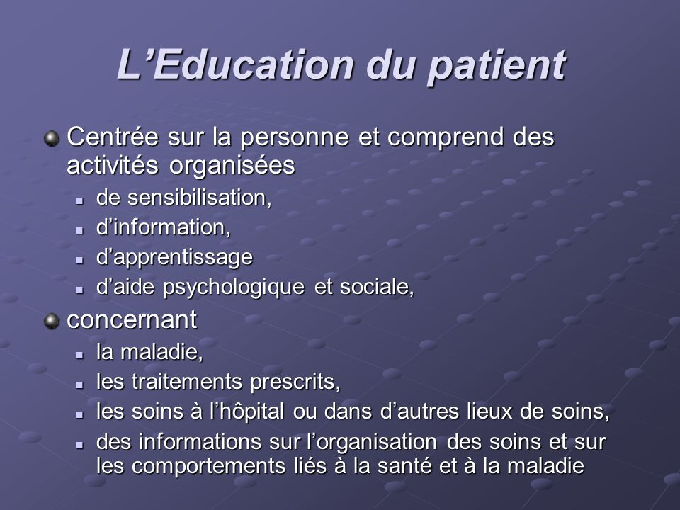 LEducation du patient Centrée sur la personne et comprend des activités organisées de sensibilisation, de sensibilisation, dinformation, dinformation,