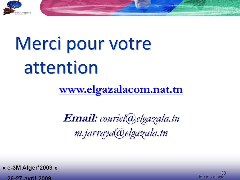 30 Merci pour votre attention www.elgazalacom.nat.tn Email: couriel@elgazala.tn m.jarraya@elgazala.tn
