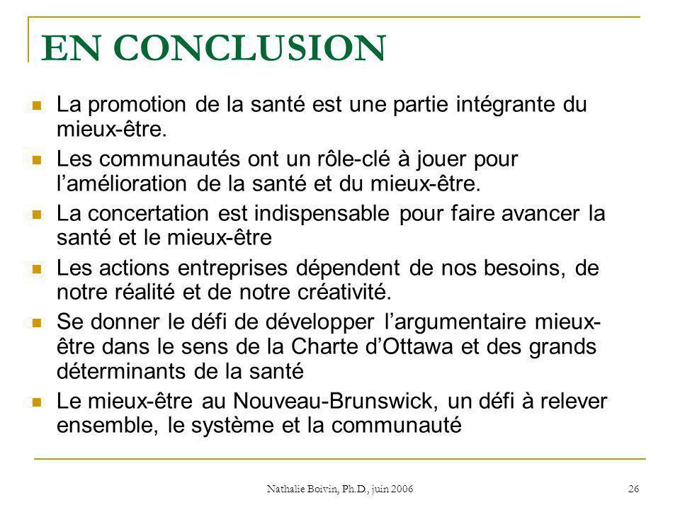 Nathalie Boivin, Ph.D., juin 2006 26 EN CONCLUSION La promotion de la santé est une partie intégrante du mieux-être.