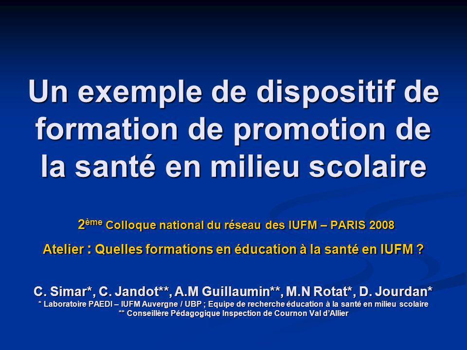 Un exemple de dispositif de formation de promotion de la santé en milieu scolaire 2 ème Colloque national du réseau des IUFM – PARIS 2008 Atelier : Qu