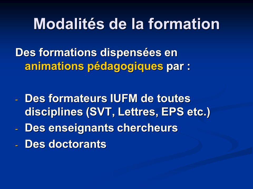 Modalités de la formation Des formations dispensées en animations pédagogiques par : - Des formateurs IUFM de toutes disciplines (SVT, Lettres, EPS et
