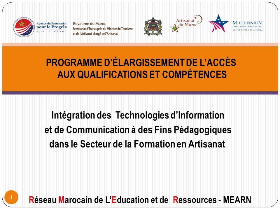 Intégration des Technologies dInformation et de Communication à des Fins Pédagogiques dans le Secteur de la Formation en Artisanat Réseau Marocain de LEducation et de Ressources - MEARN PROGRAMME DÉLARGISSEMENT DE LACCÈS AUX QUALIFICATIONS ET COMPÉTENCES 1
