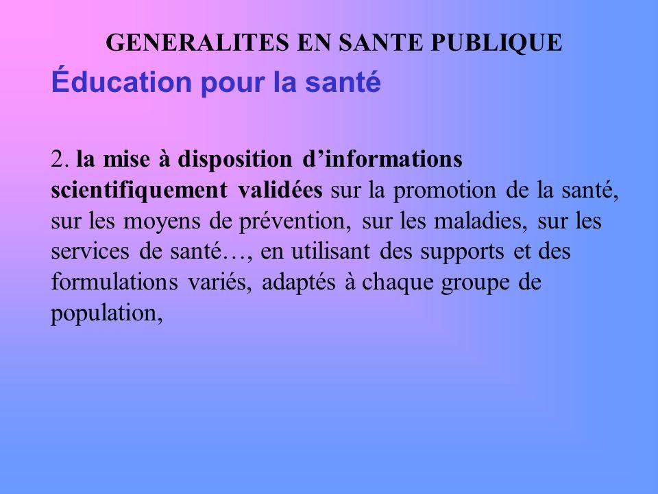 GENERALITES EN SANTE PUBLIQUE Éducation pour la santé 2. la mise à disposition dinformations scientifiquement validées sur la promotion de la santé, s