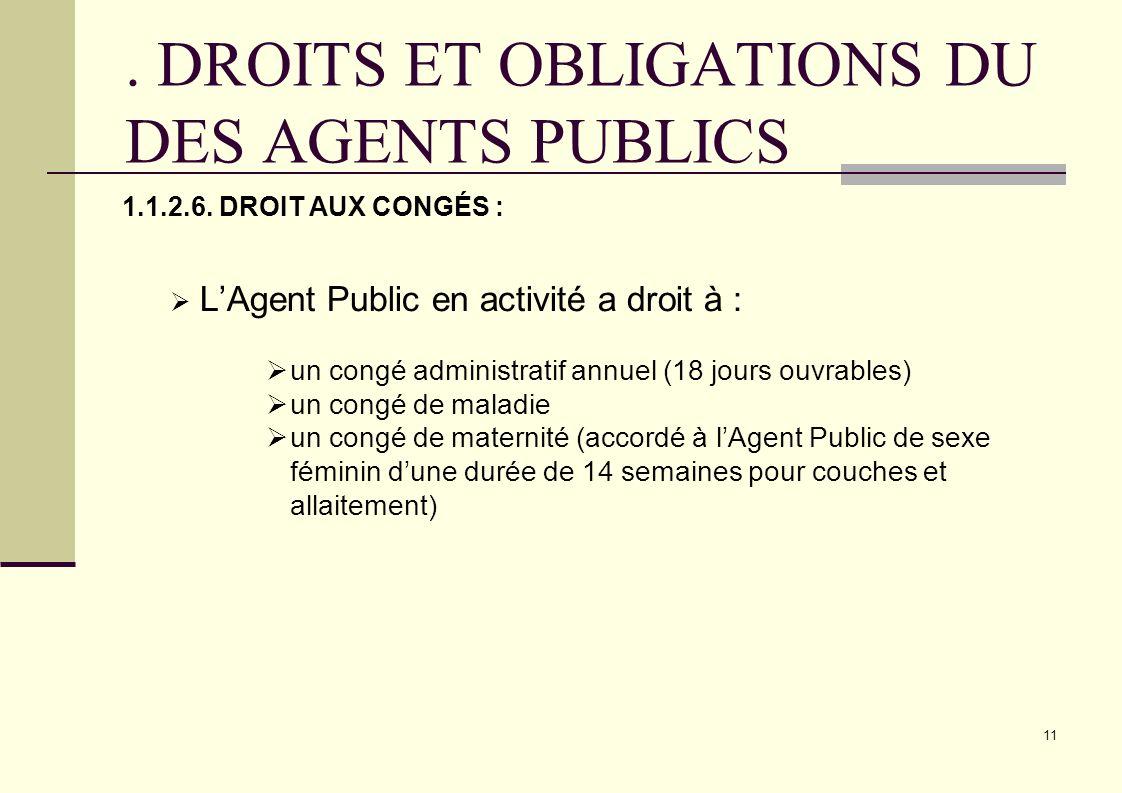 11. DROITS ET OBLIGATIONS DU DES AGENTS PUBLICS 1.1.2.6. DROIT AUX CONGÉS : LAgent Public en activité a droit à : un congé administratif annuel (18 jo