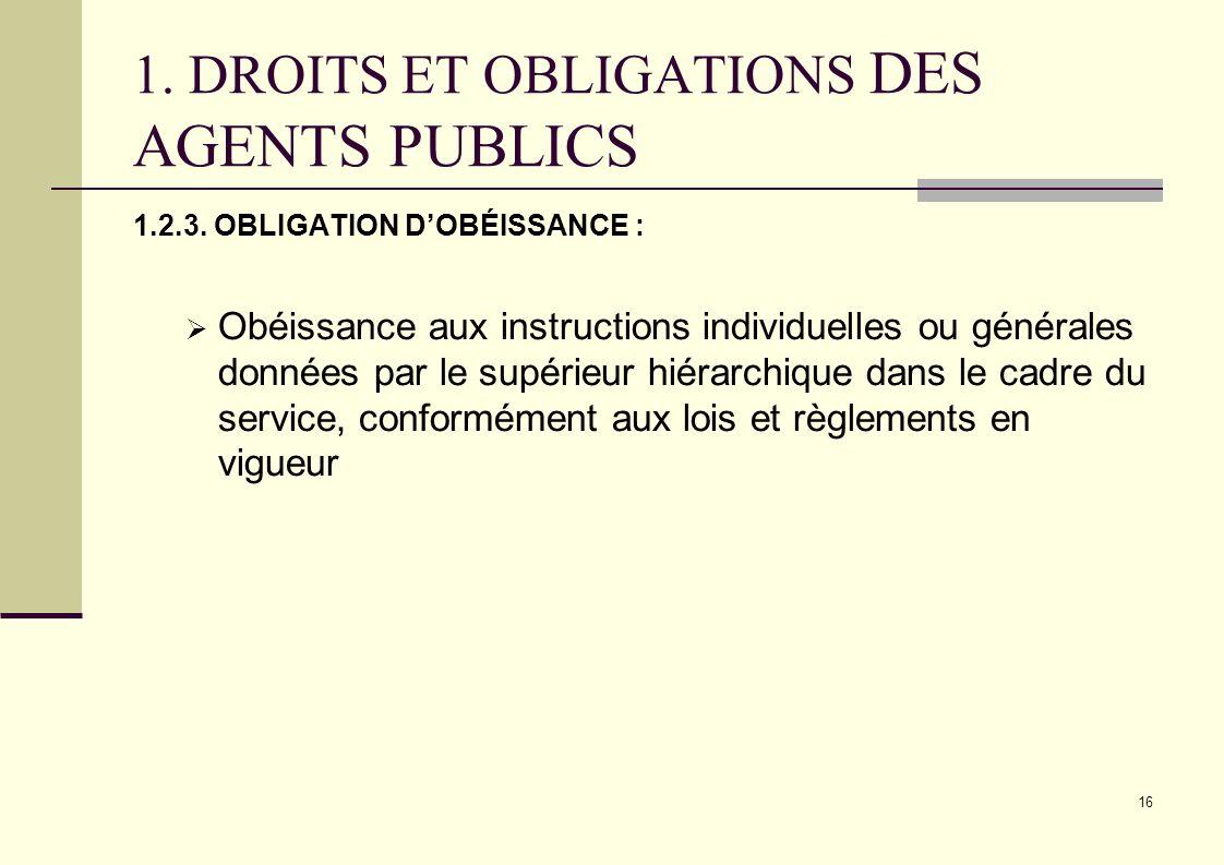 16 1. DROITS ET OBLIGATIONS DES AGENTS PUBLICS 1.2.3. OBLIGATION DOBÉISSANCE : Obéissance aux instructions individuelles ou générales données par le s