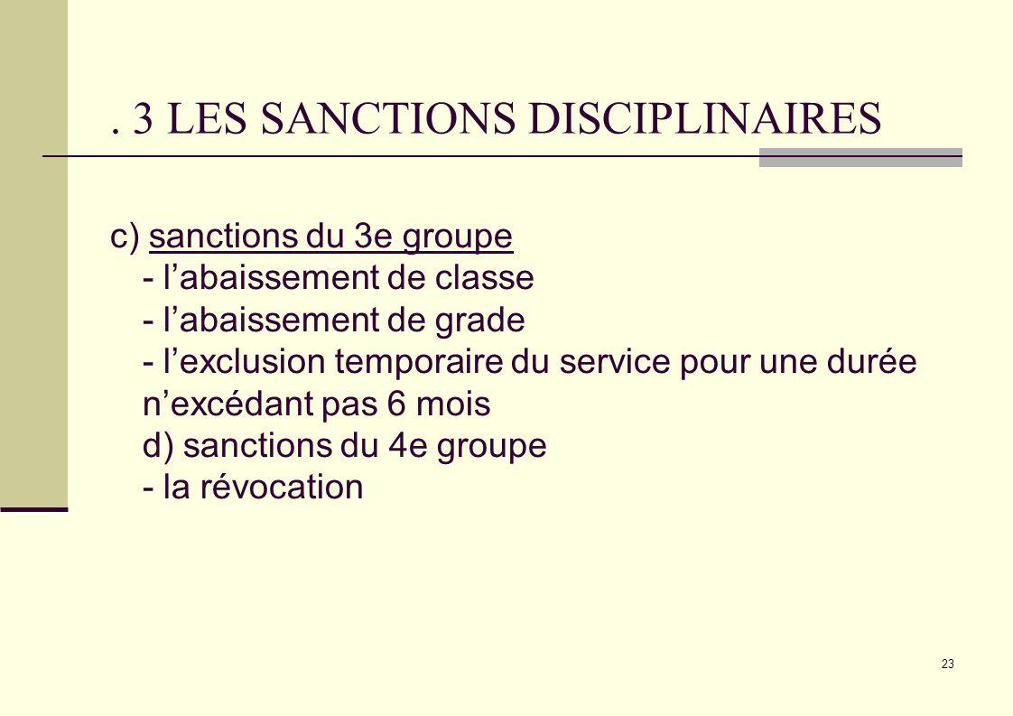 23. 3 LES SANCTIONS DISCIPLINAIRES c) sanctions du 3e groupe - labaissement de classe - labaissement de grade - lexclusion temporaire du service pour